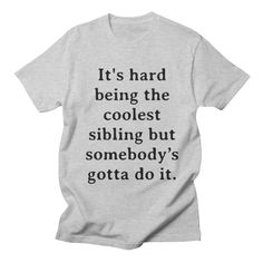 Funny T Shirt Sayings, Funny Tee Shirts, T Shirts With Sayings, Funny Quotes, Sarcastic Shirts, Funny Hoodies, Sibling Shirts, Sister Shirts, Shirts For Teens Boys