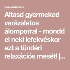 Altasd gyermeked varázslatos álomporral - mondd el neki lefekvéskor ezt a tündéri relaxációs mesét! | Családinet.hu Montessori Toys, Family Traditions, Baby Kids, Relax, Parenting, Teaching, Education, Children, School