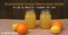 Homemade Citrus Electrolyte Drink - Great for Colds, Flu, Stomach Flu and Rehydration After Sports - Don't Mess with Mama