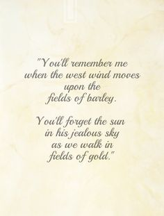 """Fields of Gold"", lyrics ""Will you stay with me, will you be my love Among the fields of barley"" 