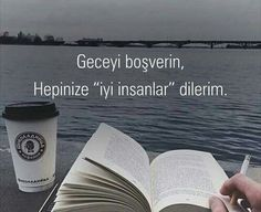 "Geceyi boşverin, hepinize ""iyi insanlar"" dilerim... (Never mind the night I wish you all ""good people""...)"