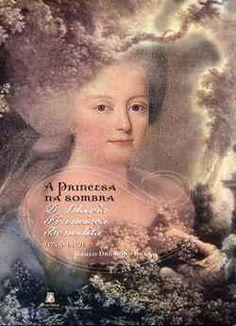 Edições Colibri | A princesa na sombra: D. Maria Francisca Benedita (1746-1829)