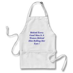 Behind Every Good Man Is A Women Behind Him Rol... Apron