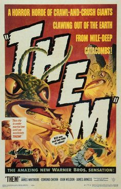Them! (1954) - Gigantic, radioactive ants. You know when they are near by their strange oscillating sound, kind of a cross between a bee's buzz and a cricket's crick.