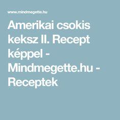 Amerikai csokis keksz II. Recept képpel - Mindmegette.hu - Receptek