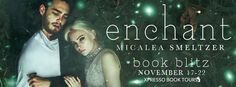Literary Meanderings: Book Blitz: ENCHANT by Micalea Smeltzer—Teasers + ...