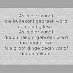 Slle groot dinge begin van binne af Cool Words, Wise Words, Afrikaanse Quotes, Everyday Quotes, Special Quotes, Stress And Anxiety, Favorite Quotes, Positive Quotes, Verses