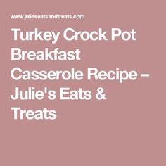 Turkey Crock Pot Breakfast Casserole Recipe – Julie's Eats & Treats