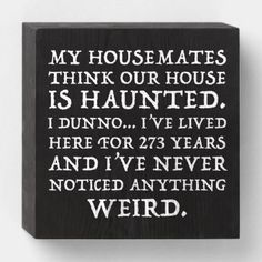 My Housemates Think Our House Is Haunted Wooden Box Sign Yard Sale Signs, For Sale Sign, Painted Wood Signs, Wooden Signs, Funny No Soliciting Sign, Funny Halloween Jokes, Funny Wood Signs, Welcome Door Signs, Front Porch Signs