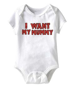 Take a look at this White 'I Want My Mummy' Bodysuit - Infant by American Classics on #zulily today!