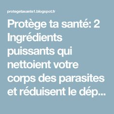 Protège ta santé: 2 Ingrédients puissants qui nettoient votre corps des parasites et réduisent le dépôt de graisse Parasite, Green Life, Health And Beauty, Detox, Health Fitness, Nutrition, Healthy, Juices, Fat
