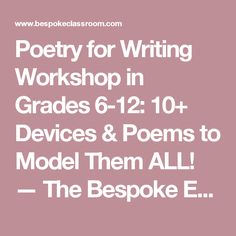 Poetry for Writing Workshop in Grades 6-12:  10+ Devices & Poems to Model Them ALL! — The Bespoke ELA Classroom