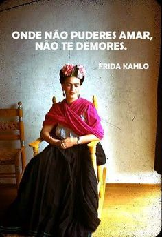 Amar - where thou canst not love, tarry not - Frida Kahlo