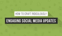 How To Craft Ridiculously Engaging Social Media Updates?