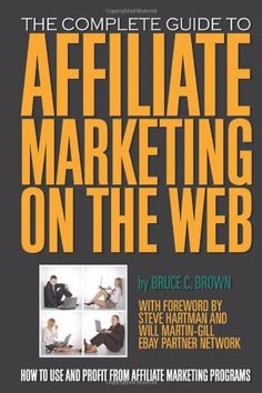 The Complete Guide to Affiliate Marketing on the Web: How to Use and Profit from Affiliate Marketing Programs.  BuildWealthOnline.biz