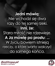 Jedni mówią: Nie wchodzi się dwa razy do tej Mommy Quotes, Daily Quotes, True Quotes, Book Quotes, Motivational Quotes, Love Is Comic, Motto, Sentences, Quotations