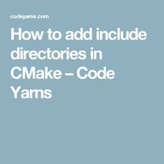 How to add include directories in CMake – Code Yarns
