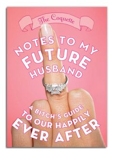Notes To My Future Husband. (Read them, hilarious!)