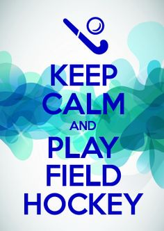KEEP CALM AND PLAY FIELD HOCKEY...ITS A MUST!! More