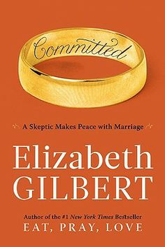 Committed by Elizabeth Gilbert. Such a fantastic look into relationships and commitments - the ins, the outs, the uglies. Elizabeth Gilbert did it again. Thus is the continued of the book Eat Pray and Love. Up Book, This Is A Book, Love Book, Date, Elizabeth Gilbert Books, Liz Gilbert, New York Times, Come Reza Ama, Good Books