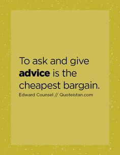 To ask and give advice is the cheapest bargain. Advice Quotes, Life Quotes, Counseling, Quote Of The Day, Inspirational Quotes, Motivation, Words, Quotes About Life, Life Coach Quotes