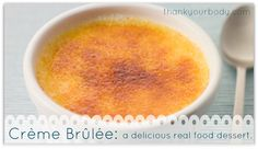 Creme Brulee: An easy, delicious, and nourishing real food dessert. Soooo good.