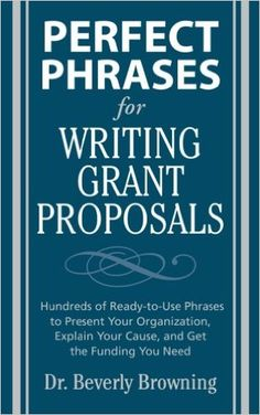 BOOK--Perfect Phrases for Writing Grant Proposals (Perfect Phrases Series) Beverly Browning: Books Grant Proposal Writing, Grant Writing, Writing Resources, Writing Tips, Nonprofit Fundraising, Fundraising Ideas, Grant Application, Business Grants, Scholarships For College