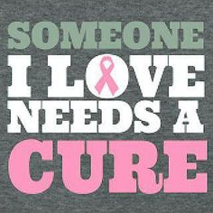 Breast Cancer- someone I love needs a miracle!!!