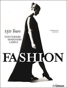 Fashion. 150 Years - Couturiers, Designers, Labels