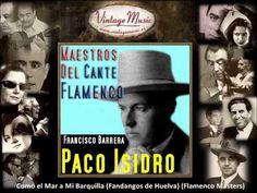 Paco Isidro - Como el Mar a Mi Barquilla (Fandangos de Huelva) (Flamenco Masters) - YouTube
