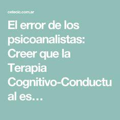 El error de los psicoanalistas: Creer que la Terapia Cognitivo-Conductual es…