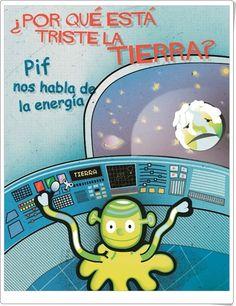 """""""¿Por qué está triste la Tierra?"""", de la fundación Mapfre, es un libro en pdf que se puede leer online en el que, mediante grandes ilustraciones y un texto sencillo, Pif, un visitante procedente de un planeta lejano, cuenta a los niños los usos de la energía y cómo él cree que gastamos demasiada y por eso la Tierra está triste. Es necesaria ahorrarla. Este libro es un buen medio para celebrar el Día Internacional de la Madre Tierra, el día 22 de Abril."""
