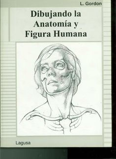 Dibujando la anatomia y figura humana  Dibujando la anatomía y figura humana. Autor:  L. Gordon.. Editorial. Lagusa
