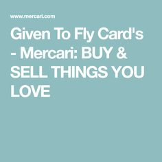 Given To Fly Card's - Mercari: BUY & SELL THINGS YOU LOVE