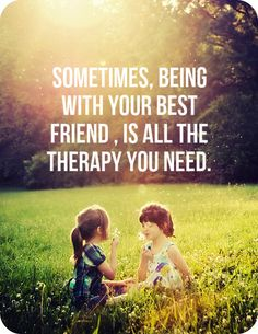 Sometimes, being with your best friend, is all the therapy you need.