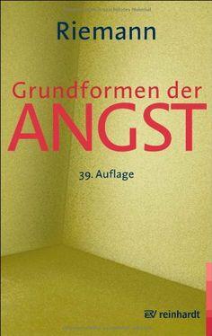 Grundformen der Angst: Eine tiefenpsychologische Studie: Fritz Riemann  Zur Selbstfindung Ideal (hilft nix aber man weis bescheid :-)