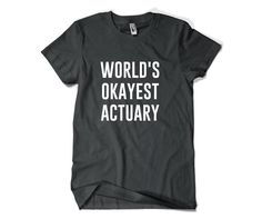 Actuary Shirt-World's Okayest Actuary T Shirt by SuperCoolTShirts