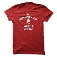 In Memory Of T Shirt, In Memory Of When I Cared T Shirt T Shirt, Hoodie, Sweatshirt