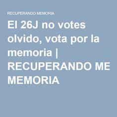 El 26J no votes olvido, vota por la memoria | RECUPERANDO MEMORIA