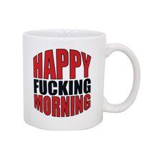 Happy Fucking Morning Mug