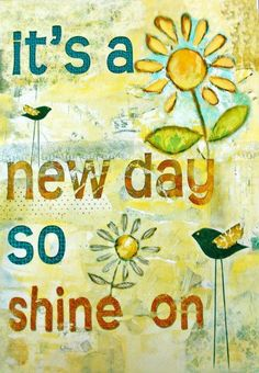 Its a New Day, Shine On