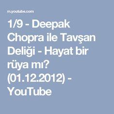 1/9 - Deepak Chopra ile Tavşan Deliği - Hayat bir rüya mı? (01.12.2012) - YouTube