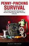 Penny-Pinching Survival: How To Be Prepared For Emergencies - Discover Cheap And Free Ways To Survive A Disaster! by Alex Snyder (Author) #Kindle US #NewRelease #Sports #eBook #ad