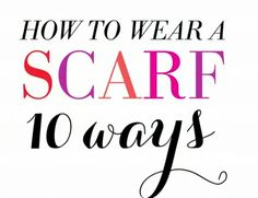 So neat! How to tie a scarf 10 different ways