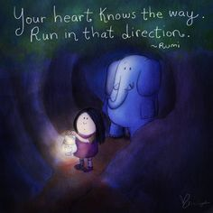 Your heart knows the way. Run in that direction. - Rumi -- Buddha Doodle by Molly Hahn
