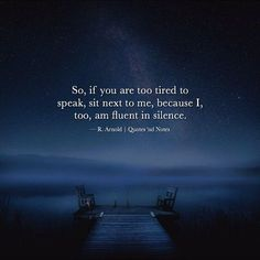 So if you are too tired to speak sit next to me because I too am fluent in silence.  R. Arnold via (http://ift.tt/2hhky3A)