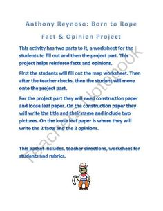 Anthony Reynoso: Born to Rope Fact & Opinion Projects  from Adventures in Third Grade on TeachersNotebook.com -  (5 pages)  - This is a project to help reinforce the story and facts and opinions.