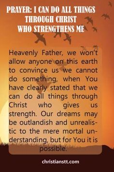 PRAYER: I CAN DO ALL THINGS THROUGH CHRIST WHO STRENGTHENS ME!!  Strength, encouragement.  Read The Full Prayer @ http://christianstt.com/prayer-i-can-do-all-things-through-christ-who-strengthens-me/