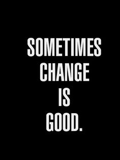 Good Quote : Sometimes Change is Good