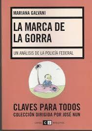Galvani, Mariana. La marca de la gorra : un análisis de la Policía Federal / Mariana Galvani. Buenos Aires: Capital Intelectual, 2007. Ubicación: HV8178.7.F43 G35 2007